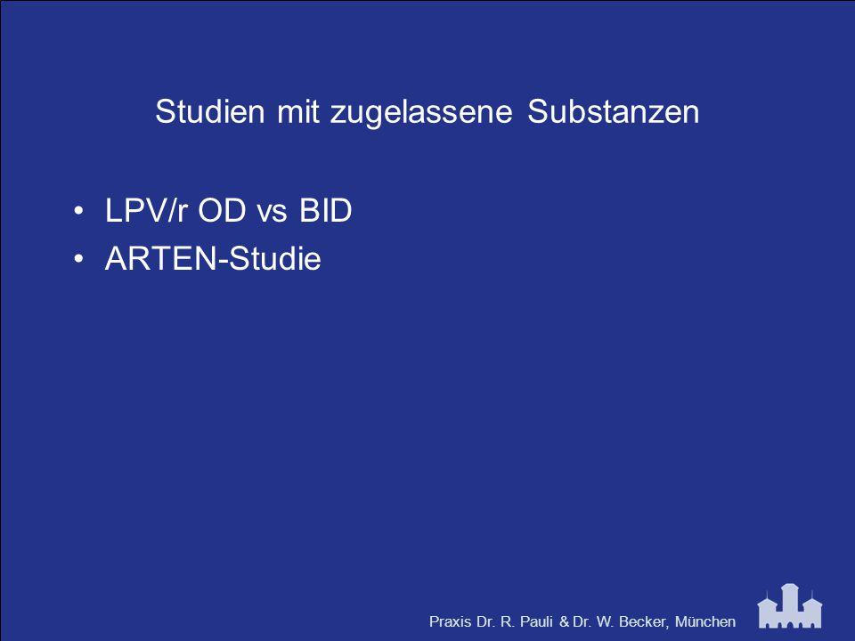 Praxis Dr. R. Pauli & Dr. W. Becker, München Studien mit zugelassene Substanzen LPV/r OD vs BID ARTEN-Studie