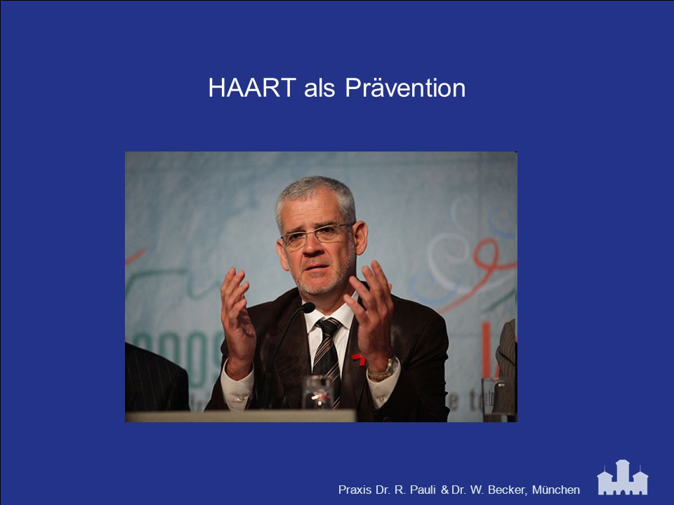 Praxis Dr. R. Pauli & Dr. W. Becker, München HAART als Prävention