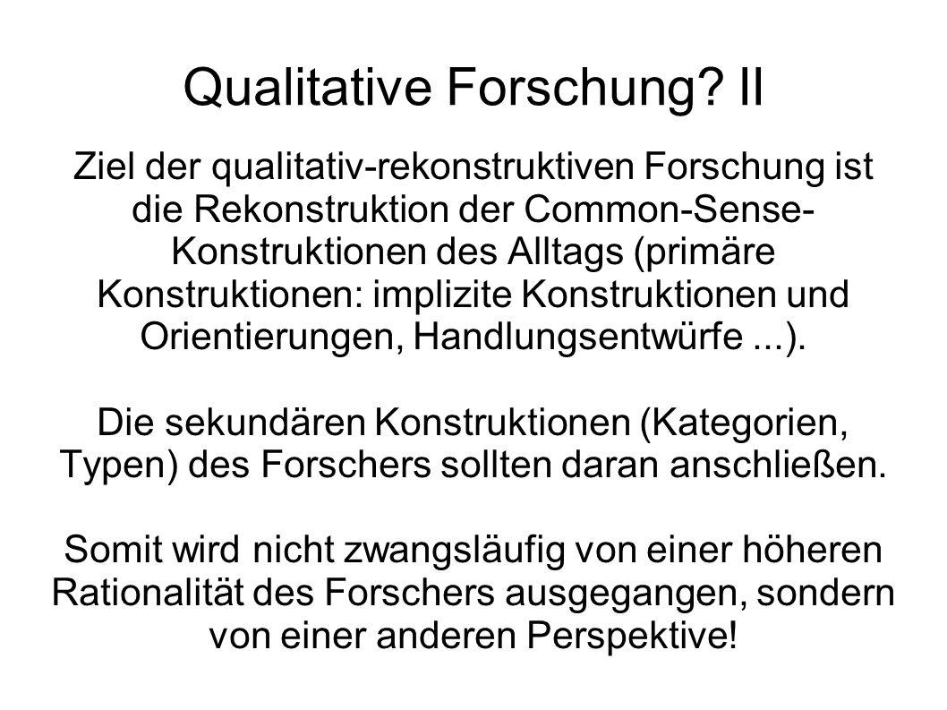 Qualitative Forschung.III Der Forscher sucht den den Zugang zur indexikalen Sphäre von Äußerungen.
