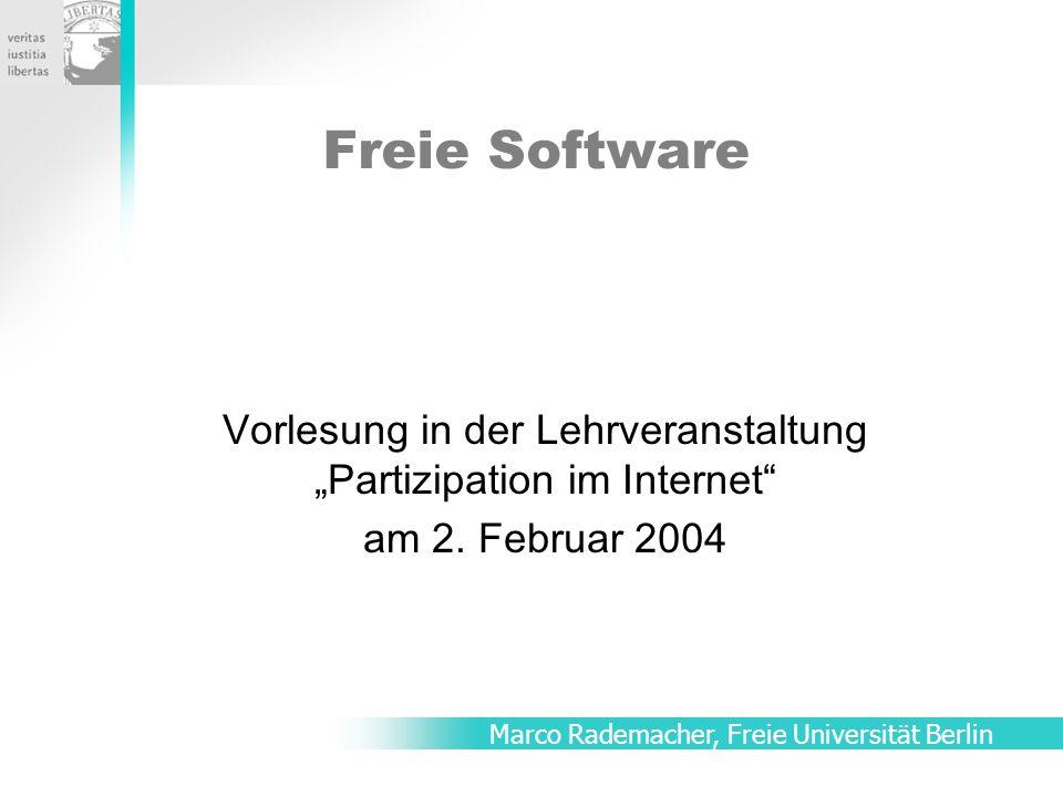 """Freie Software Vorlesung in der Lehrveranstaltung """"Partizipation im Internet"""" am 2. Februar 2004 Marco Rademacher, Freie Universität Berlin"""
