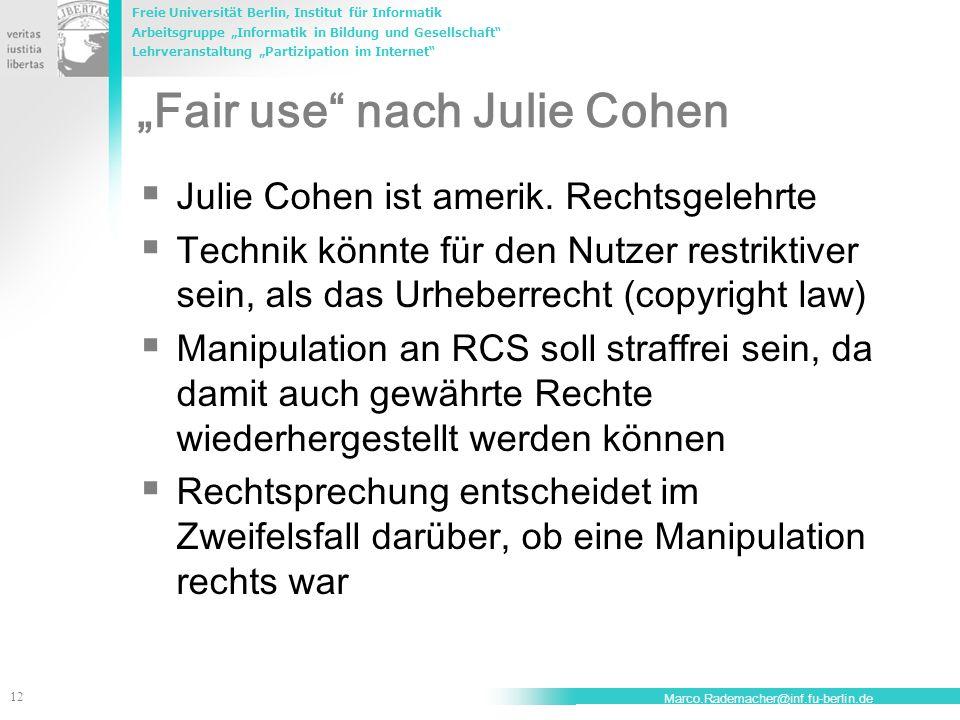 """Freie Universität Berlin, Institut für Informatik Arbeitsgruppe """"Informatik in Bildung und Gesellschaft Lehrveranstaltung """"Partizipation im Internet 12 Marco.Rademacher@inf.fu-berlin.de """"Fair use nach Julie Cohen  Julie Cohen ist amerik."""