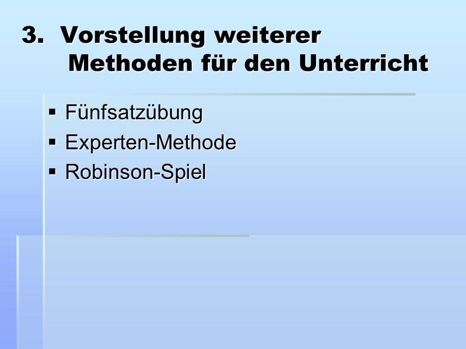 3. Vorstellung weiterer Methoden für den Unterricht  Fünfsatzübung  Experten-Methode  Robinson-Spiel