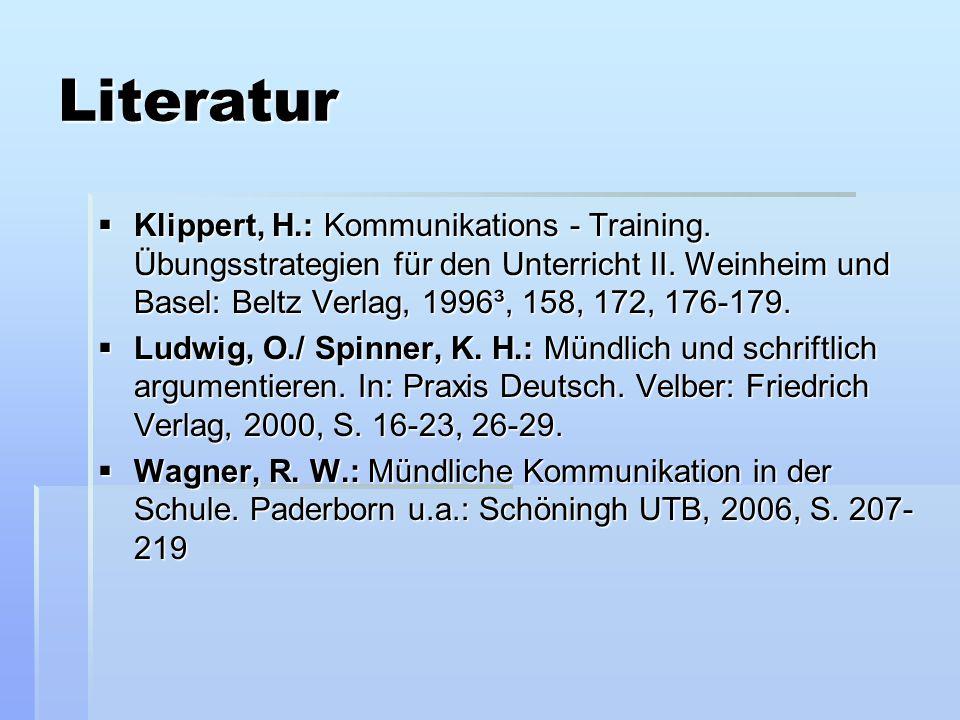 Literatur  Klippert, H.: Kommunikations - Training. Übungsstrategien für den Unterricht II. Weinheim und Basel: Beltz Verlag, 1996³, 158, 172, 176-17