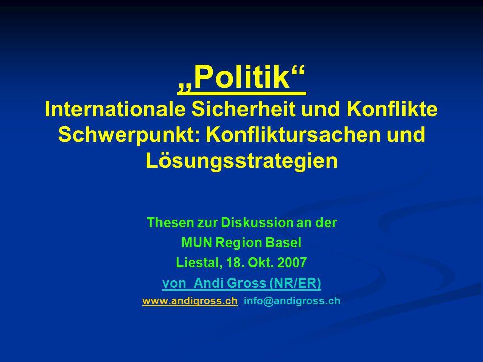 """""""Politik"""" Internationale Sicherheit und Konflikte Schwerpunkt: Konfliktursachen und Lösungsstrategien Thesen zur Diskussion an der MUN Region Basel Li"""