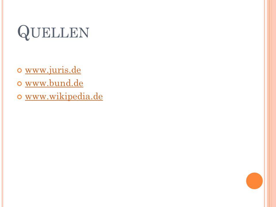 Q UELLEN www.juris.de www.bund.de www.wikipedia.de