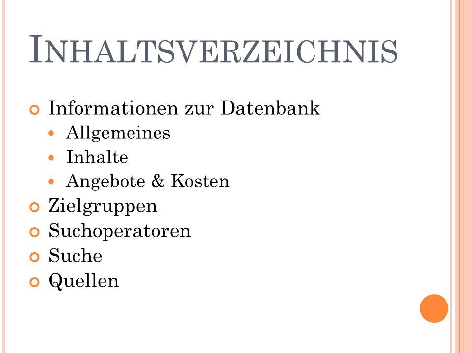 I NHALTSVERZEICHNIS Informationen zur Datenbank Allgemeines Inhalte Angebote & Kosten Zielgruppen Suchoperatoren Suche Quellen