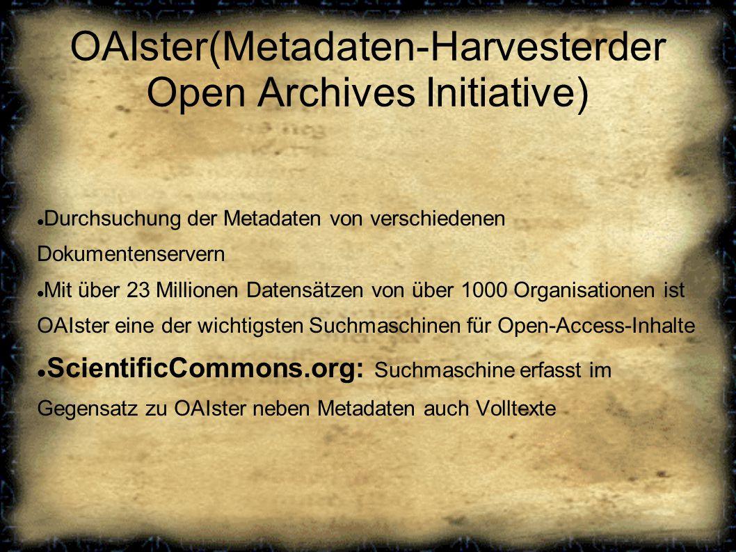 OAIster(Metadaten-Harvesterder Open Archives Initiative) Durchsuchung der Metadaten von verschiedenen Dokumentenservern Mit über 23 Millionen Datensätzen von über 1000 Organisationen ist OAIster eine der wichtigsten Suchmaschinen für Open-Access-Inhalte ScientificCommons.org: Suchmaschine erfasst im Gegensatz zu OAIster neben Metadaten auch Volltexte