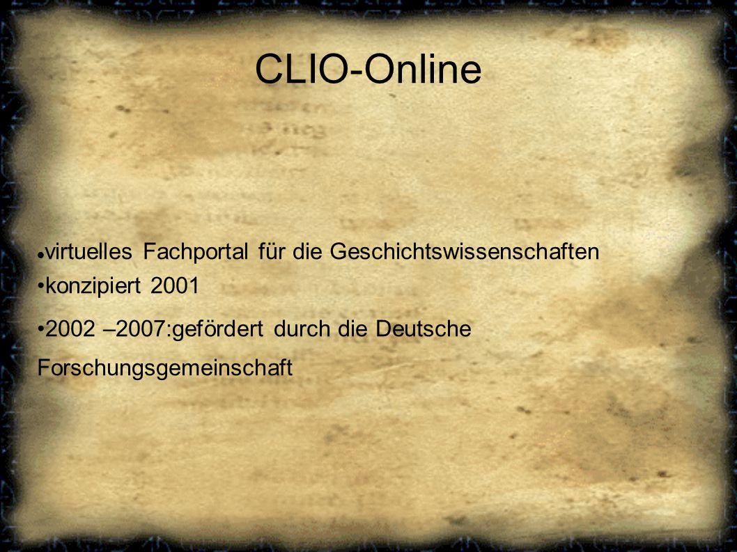 CLIO-Online virtuelles Fachportal für die Geschichtswissenschaften konzipiert 2001 2002 –2007:gefördert durch die Deutsche Forschungsgemeinschaft