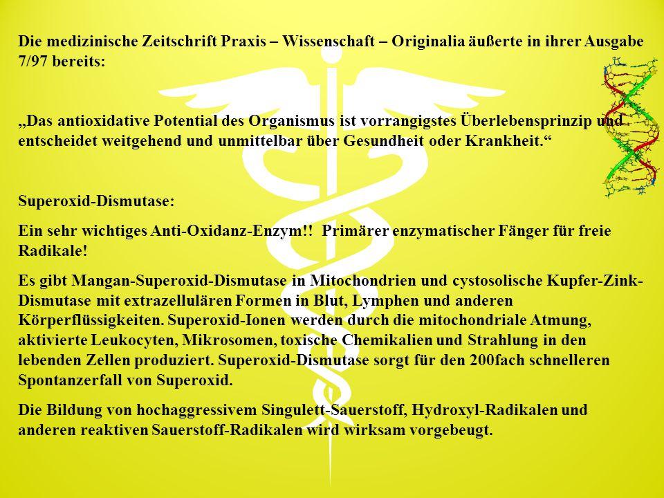 """Die medizinische Zeitschrift Praxis – Wissenschaft – Originalia äußerte in ihrer Ausgabe 7/97 bereits: """"Das antioxidative Potential des Organismus ist"""