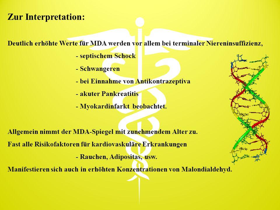 Zur Interpretation: Deutlich erhöhte Werte für MDA werden vor allem bei terminaler Niereninsuffizienz, - septischem Schock - Schwangeren - bei Einnahm
