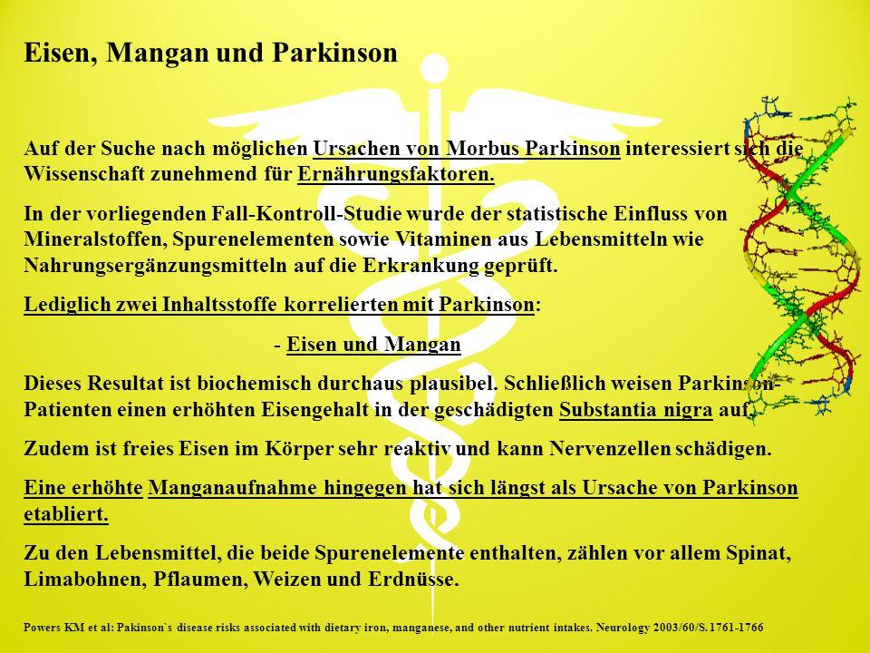 Eisen, Mangan und Parkinson Auf der Suche nach möglichen Ursachen von Morbus Parkinson interessiert sich die Wissenschaft zunehmend für Ernährungsfakt