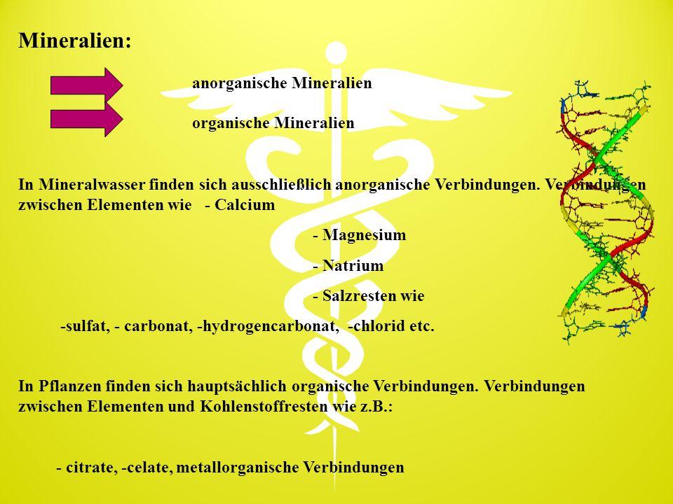 Mineralien: anorganische Mineralien organische Mineralien In Mineralwasser finden sich ausschließlich anorganische Verbindungen. Verbindungen zwischen