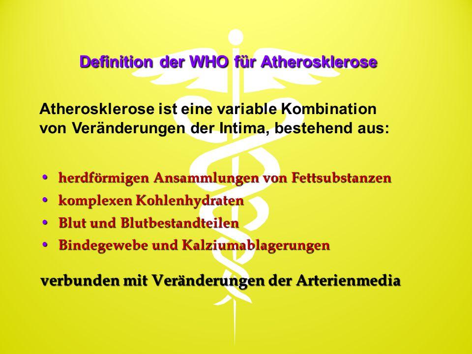 Definition der WHO für Atherosklerose herdförmigen Ansammlungen von Fettsubstanzen herdförmigen Ansammlungen von Fettsubstanzen komplexen Kohlenhydrat