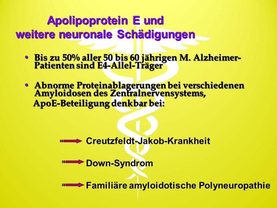 Apolipoprotein E und weitere neuronale Schädigungen Bis zu 50% aller 50 bis 60 jährigen M. Alzheimer- Patienten sind E4-Allel-Träger Bis zu 50% aller