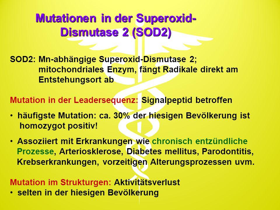 Mutationen in der Superoxid- Dismutase 2 (SOD2) SOD2: Mn-abhängige Superoxid-Dismutase 2; mitochondriales Enzym, fängt Radikale direkt am Entstehungso
