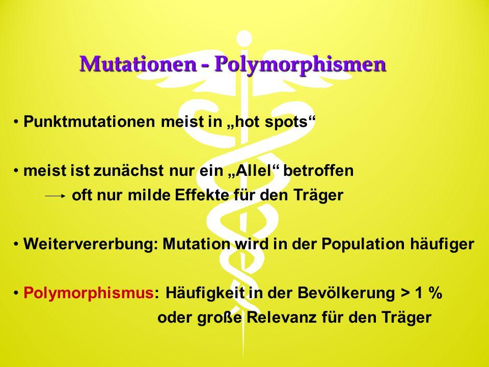 """Mutationen - Polymorphismen Punktmutationen meist in """"hot spots"""" meist ist zunächst nur ein """"Allel"""" betroffen oft nur milde Effekte für den Träger Wei"""