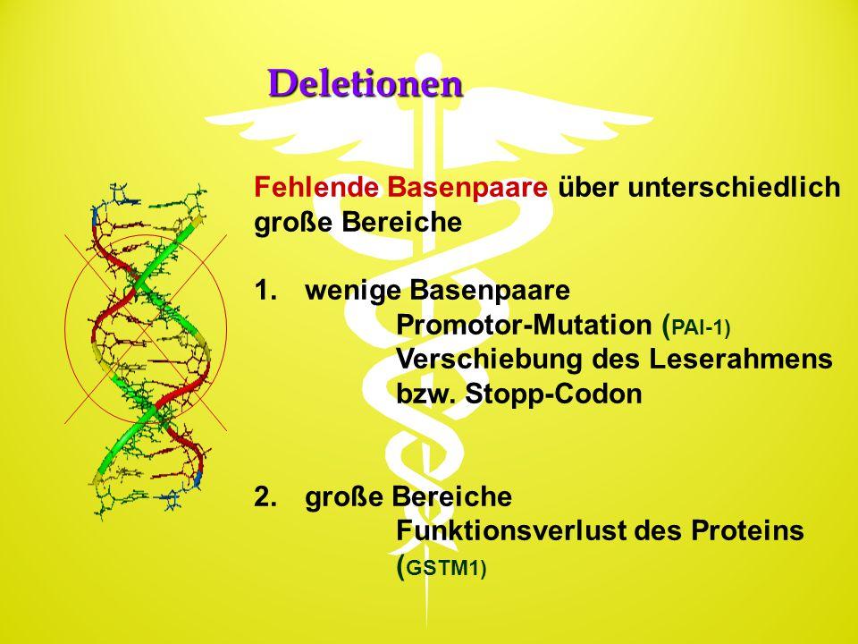 Deletionen Fehlende Basenpaare über unterschiedlich große Bereiche 1. wenige Basenpaare Promotor-Mutation ( PAI-1) Verschiebung des Leserahmens bzw. S