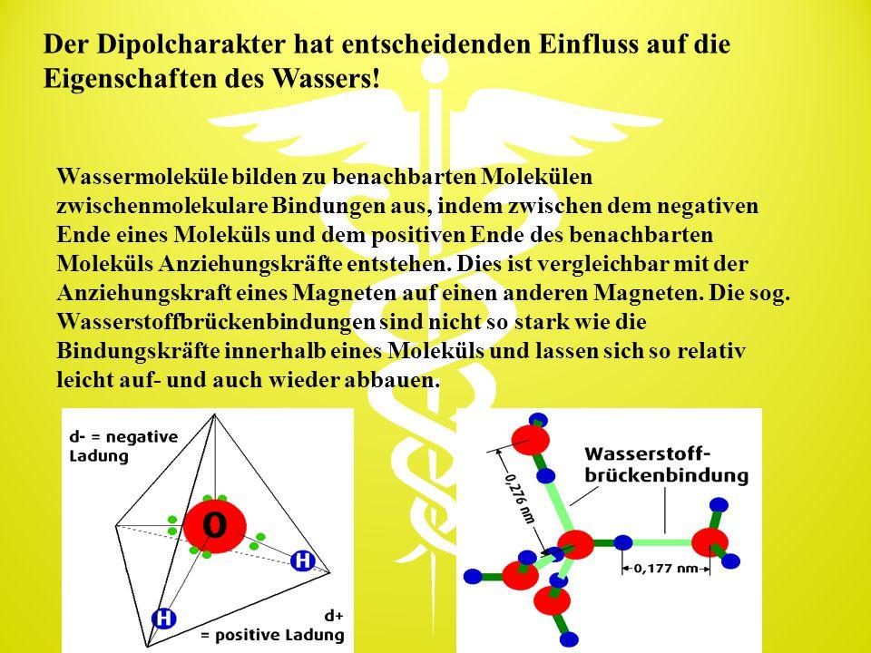 Der Dipolcharakter hat entscheidenden Einfluss auf die Eigenschaften des Wassers! Wassermoleküle bilden zu benachbarten Molekülen zwischenmolekulare B