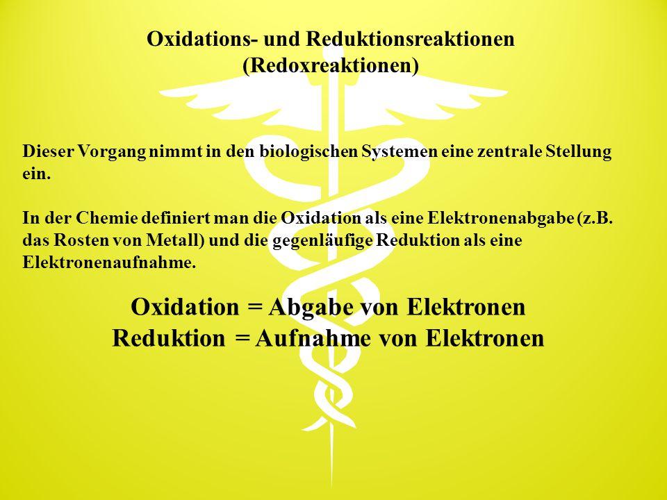 Oxidations- und Reduktionsreaktionen (Redoxreaktionen) Dieser Vorgang nimmt in den biologischen Systemen eine zentrale Stellung ein. In der Chemie def