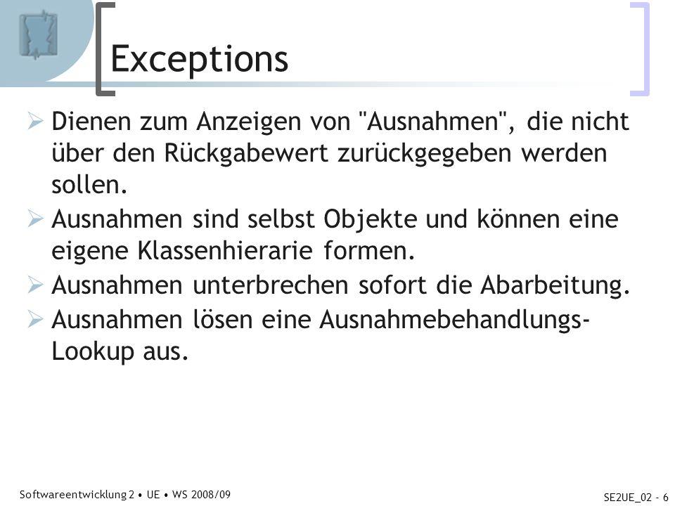 Abteilung für Telekooperation Softwareentwicklung 2 UE WS 2008/09 SE2UE_02 - 6 Exceptions  Dienen zum Anzeigen von Ausnahmen , die nicht über den Rückgabewert zurückgegeben werden sollen.