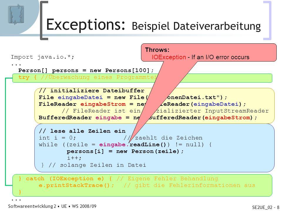 Abteilung für Telekooperation Softwareentwicklung 2 UE WS 2008/09 SE2UE_02 - 8 Exceptions: Beispiel Dateiverarbeitung Import java.io.*;... Person[] pe