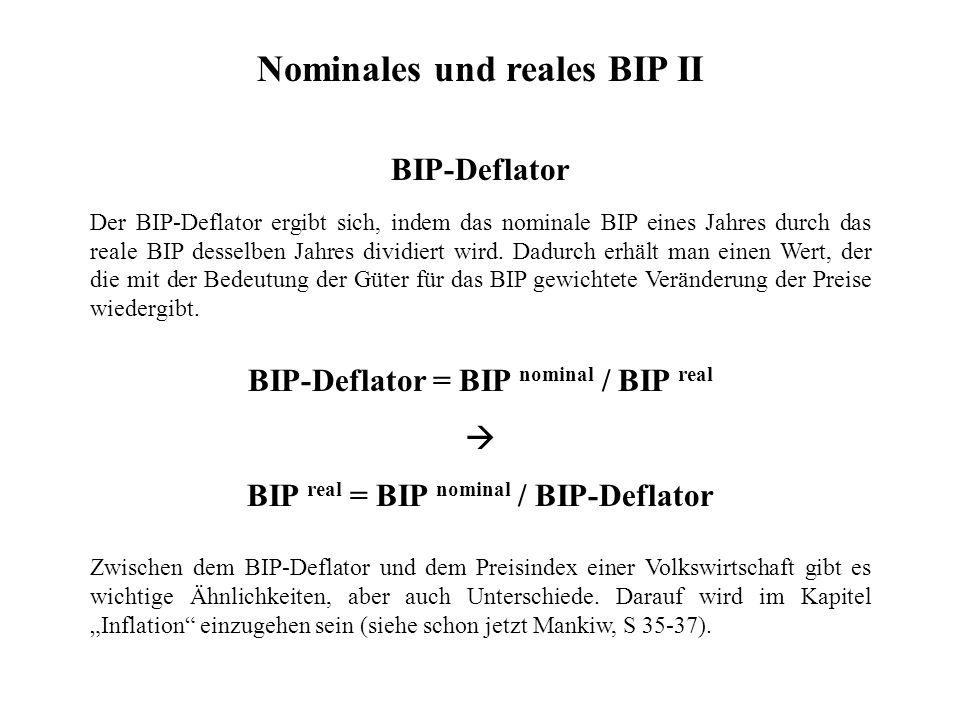 Nominales und reales BIP II BIP-Deflator Der BIP-Deflator ergibt sich, indem das nominale BIP eines Jahres durch das reale BIP desselben Jahres dividiert wird.