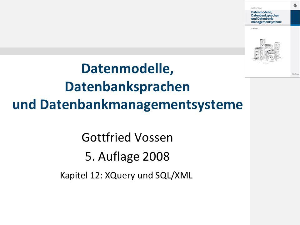 © 2008 Gottfried Vossen 12.1 XQuery 12.2 SQL/XML 12.3 SQL/XML-Unterstützung in IBM DB2 V9 Inhalt Datenmodelle, 5.