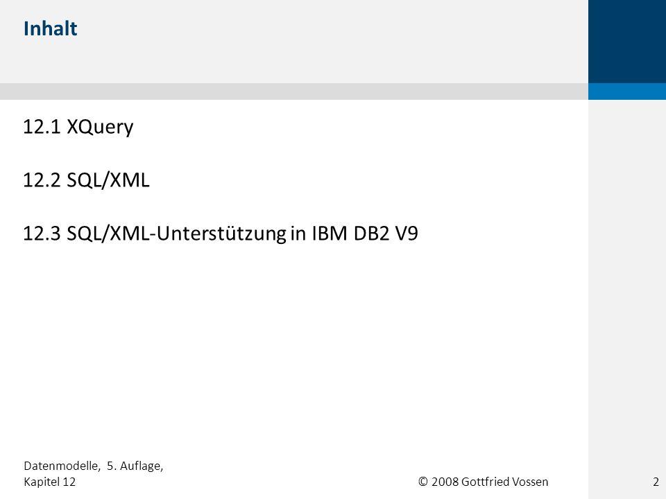 © 2008 Gottfried Vossen FOR IN LET := WHERE RETURN ORDER BY 12.1 Syntax von FLWOR-Ausdrücken 3 Datenmodelle, 5.