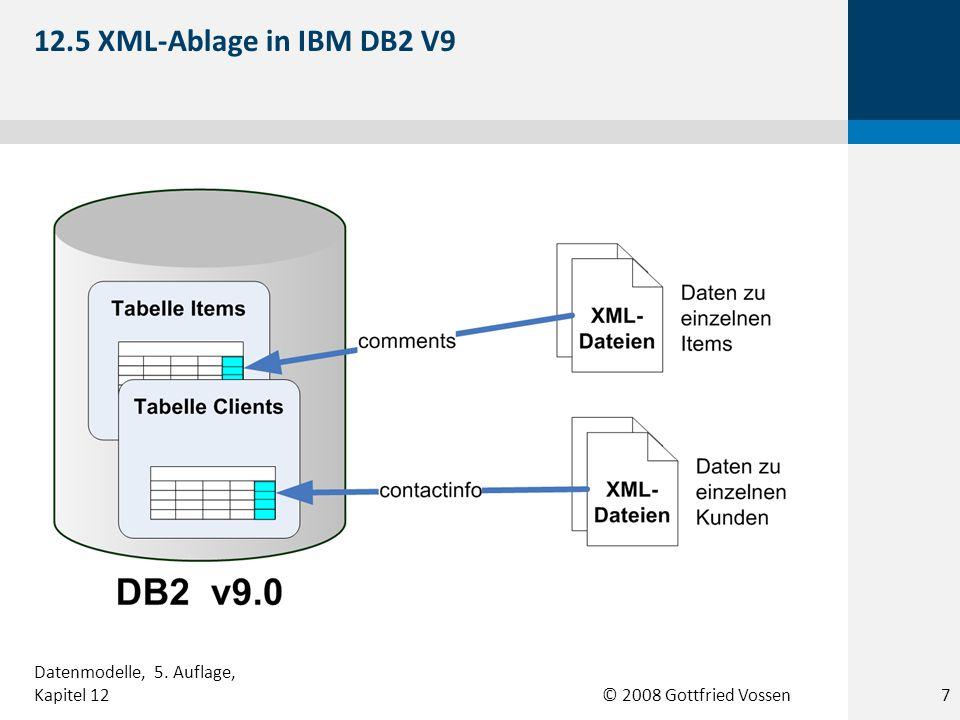 © 2008 Gottfried Vossen 12.5 XML-Ablage in IBM DB2 V9 7 Datenmodelle, 5. Auflage, Kapitel 12
