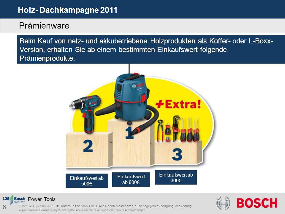 Holz- Dachkampagne 2011 PT/MKB-EC | 27.06.2011 | © Robert Bosch GmbH 2011. Alle Rechte vorbehalten, auch bzgl. jeder Verfügung, Verwertung, Reprodukti