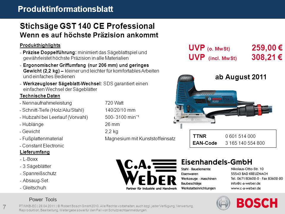 8 Stichsäge GST 140 BCE Professional Wenn es auf höchste Präzision ankommt TTNR 0 601 515 000 EAN-Code 3 165 140 554 824 Power Tools Produktinformationsblatt PT/MKB-EC   28.04.2011   © Robert Bosch GmbH 2010.