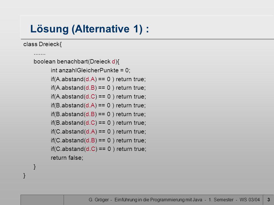 G. Gröger - Einführung in die Programmierung mit Java - 1. Semester - WS 03/043 Lösung (Alternative 1) : class Dreieck{....... boolean benachbart(Drei