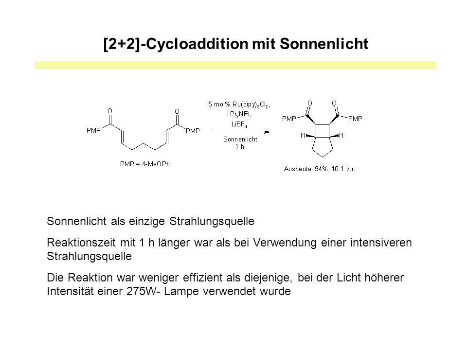 [2+2]-Cycloaddition mit Sonnenlicht Sonnenlicht als einzige Strahlungsquelle Reaktionszeit mit 1 h länger war als bei Verwendung einer intensiveren Strahlungsquelle Die Reaktion war weniger effizient als diejenige, bei der Licht höherer Intensität einer 275W- Lampe verwendet wurde