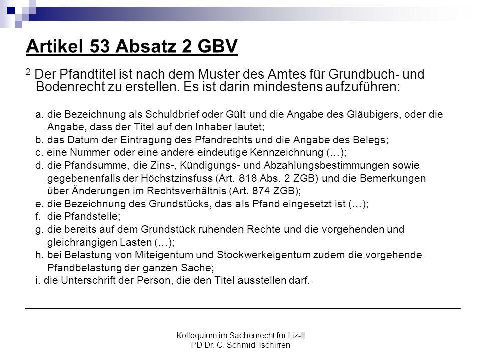 Kolloquium im Sachenrecht für Liz-II PD Dr. C. Schmid-Tschirren Artikel 53 Absatz 2 GBV 2 Der Pfandtitel ist nach dem Muster des Amtes für Grundbuch-
