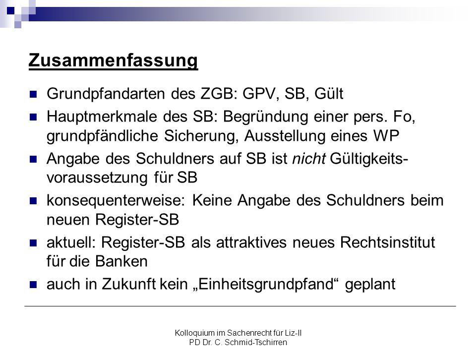 Kolloquium im Sachenrecht für Liz-II PD Dr. C. Schmid-Tschirren Zusammenfassung Grundpfandarten des ZGB: GPV, SB, Gült Hauptmerkmale des SB: Begründun