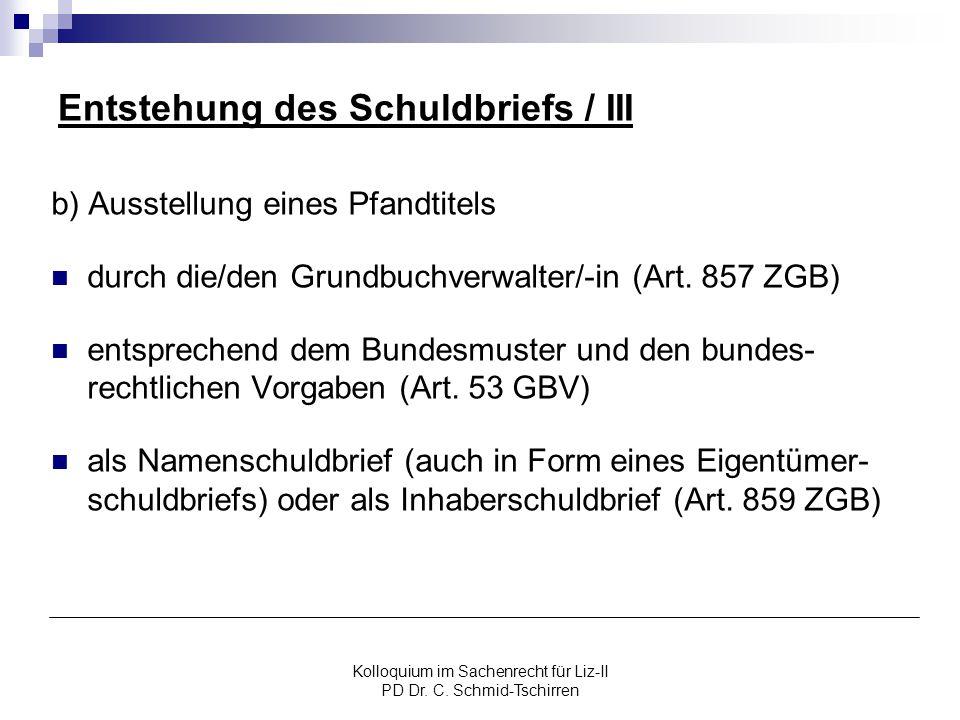 Kolloquium im Sachenrecht für Liz-II PD Dr. C. Schmid-Tschirren Entstehung des Schuldbriefs / III b) Ausstellung eines Pfandtitels durch die/den Grund