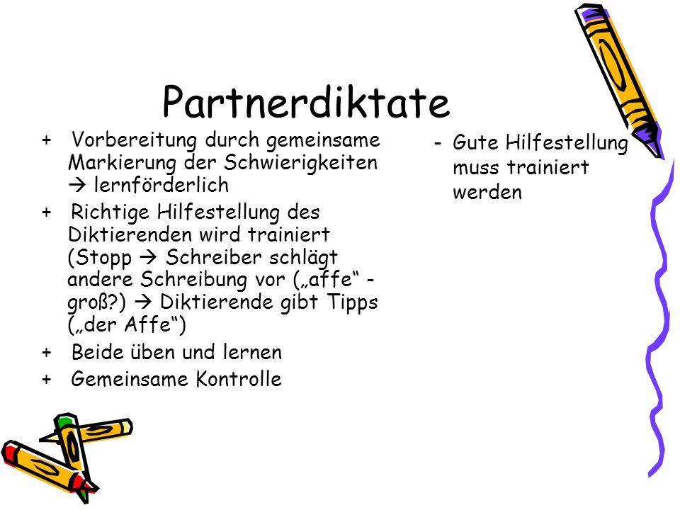 Partnerdiktate + Vorbereitung durch gemeinsame Markierung der Schwierigkeiten  lernförderlich + Richtige Hilfestellung des Diktierenden wird trainier