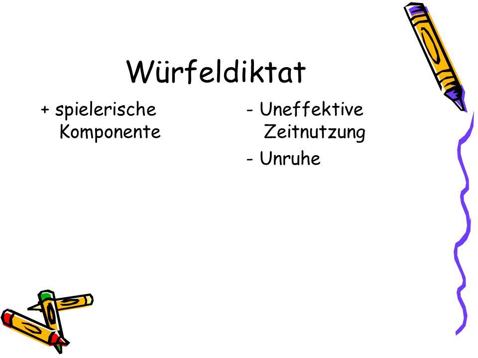 Würfeldiktat + spielerische Komponente - Uneffektive Zeitnutzung - Unruhe