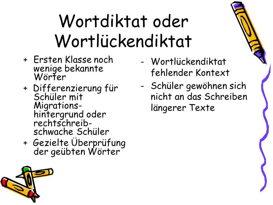 Wortdiktat oder Wortlückendiktat + Ersten Klasse noch wenige bekannte Wörter + Differenzierung für Schüler mit Migrations- hintergrund oder rechtschre