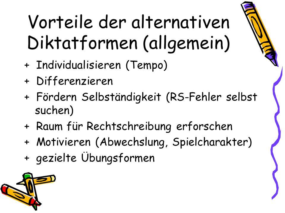 Vorteile der alternativen Diktatformen (allgemein) + Individualisieren (Tempo) + Differenzieren + Fördern Selbständigkeit (RS-Fehler selbst suchen) +