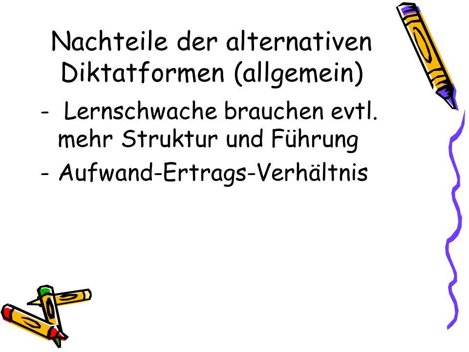 Nachteile der alternativen Diktatformen (allgemein) - Lernschwache brauchen evtl. mehr Struktur und Führung -Aufwand-Ertrags-Verhältnis