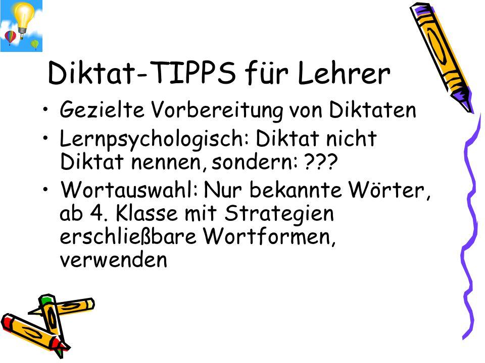 Diktat-TIPPS für Lehrer Gezielte Vorbereitung von Diktaten Lernpsychologisch: Diktat nicht Diktat nennen, sondern: ??? Wortauswahl: Nur bekannte Wörte