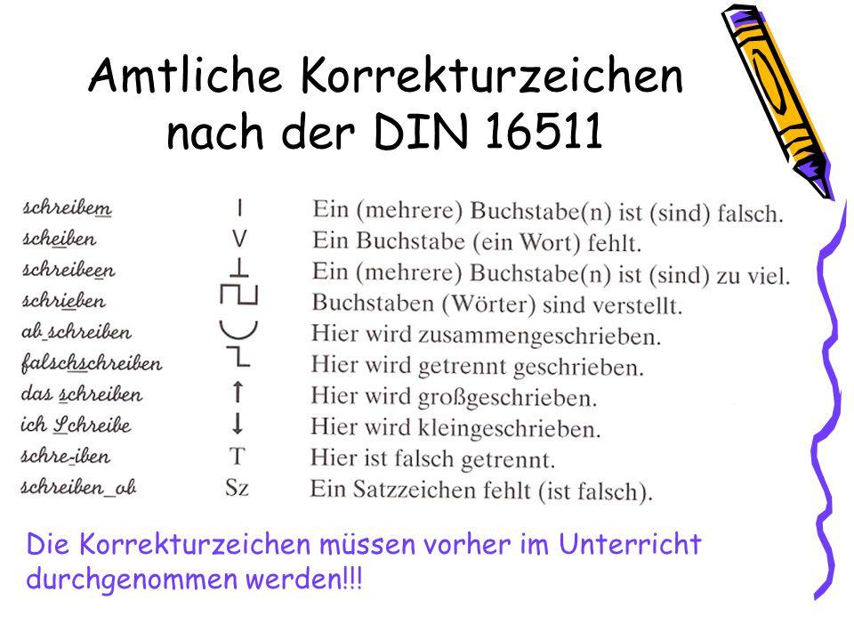Amtliche Korrekturzeichen nach der DIN 16511 Die Korrekturzeichen müssen vorher im Unterricht durchgenommen werden!!!