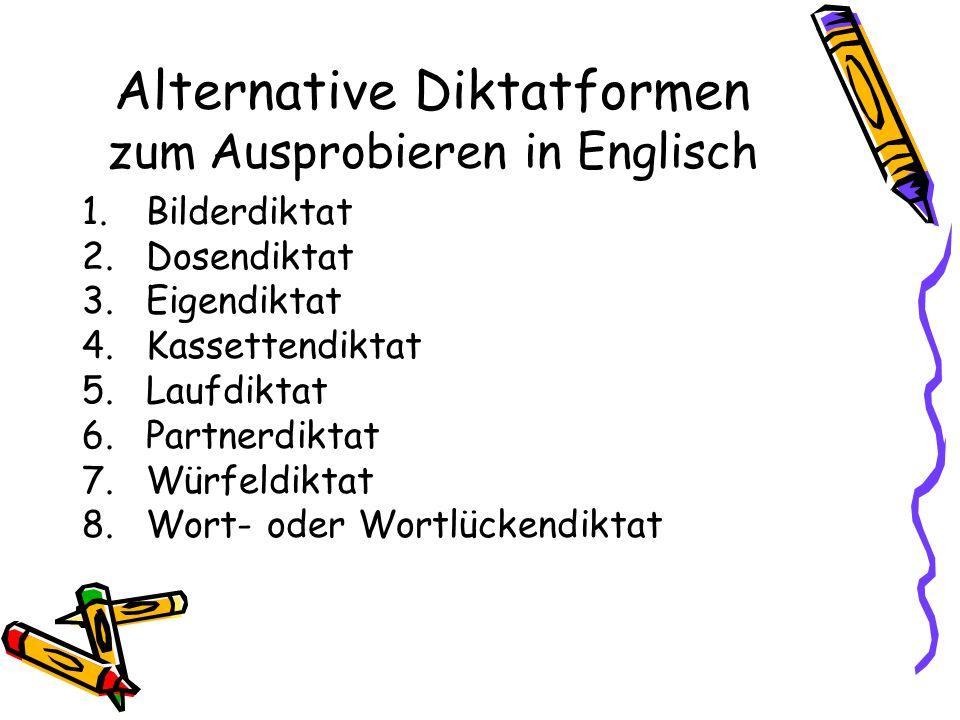 Alternative Diktatformen zum Ausprobieren in Englisch 1.Bilderdiktat 2.Dosendiktat 3.Eigendiktat 4.Kassettendiktat 5.Laufdiktat 6.Partnerdiktat 7.Würf