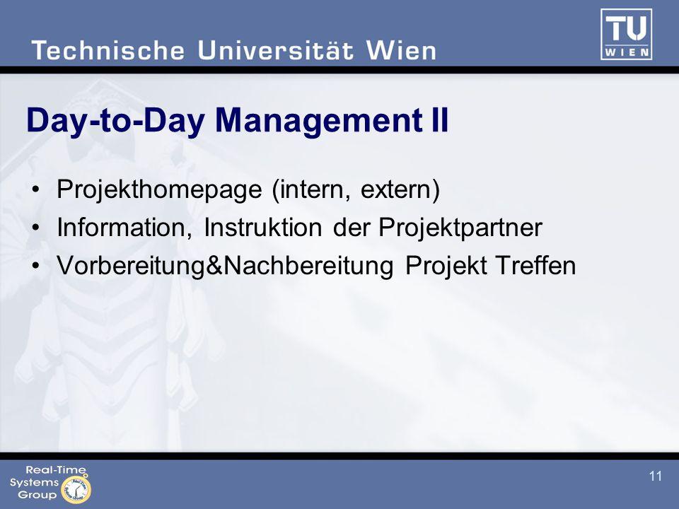 11 Day-to-Day Management II Projekthomepage (intern, extern) Information, Instruktion der Projektpartner Vorbereitung&Nachbereitung Projekt Treffen