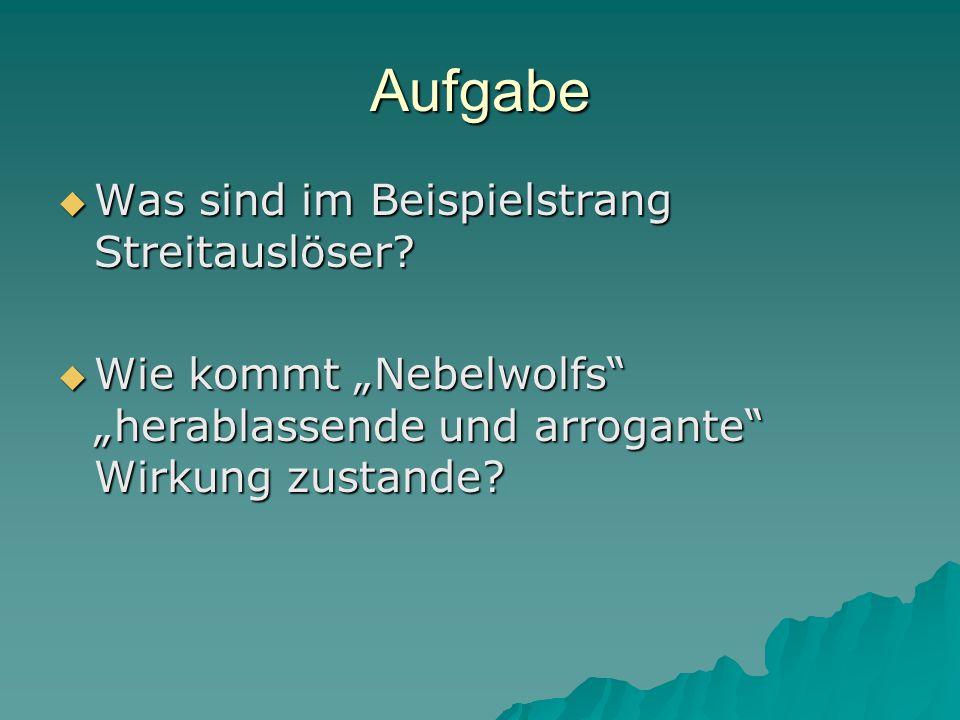 """Aufgabe  Was sind im Beispielstrang Streitauslöser?  Wie kommt """"Nebelwolfs"""" """"herablassende und arrogante"""" Wirkung zustande?"""