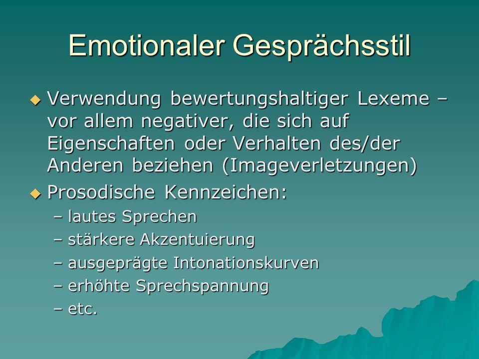 Emotionaler Gesprächsstil  Verwendung bewertungshaltiger Lexeme – vor allem negativer, die sich auf Eigenschaften oder Verhalten des/der Anderen bezi