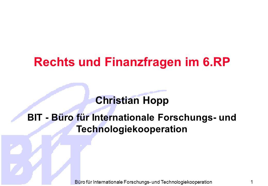 Büro für Internationale Forschungs- und Technologiekooperation 1 Rechts und Finanzfragen im 6.RP Christian Hopp BIT - Büro für Internationale Forschungs- und Technologiekooperation