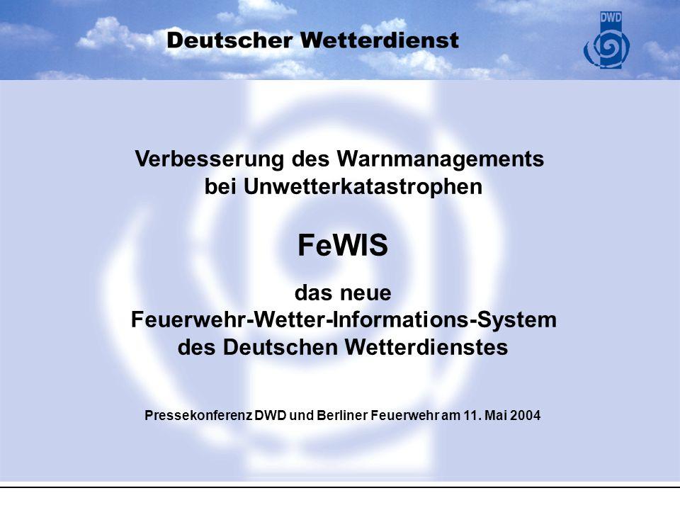 Verbesserung des Warnmanagements bei Unwetterkatastrophen FeWIS das neue Feuerwehr-Wetter-Informations-System des Deutschen Wetterdienstes Pressekonferenz DWD und Berliner Feuerwehr am 11.