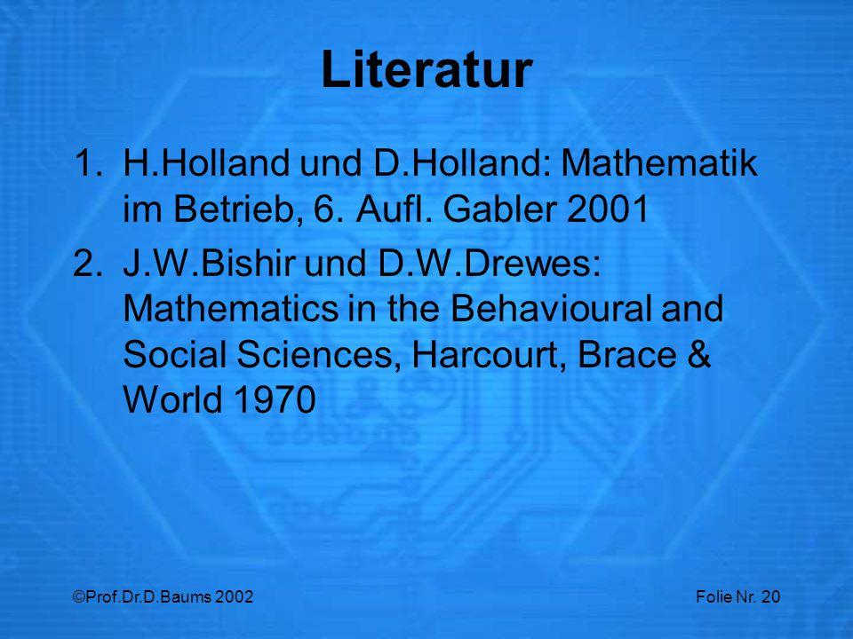 ©Prof.Dr.D.Baums 2002Folie Nr.20 Literatur 1.H.Holland und D.Holland: Mathematik im Betrieb, 6.